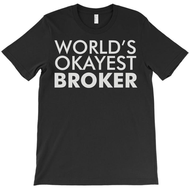 Worlds Okayest Broker T-shirt | Artistshot