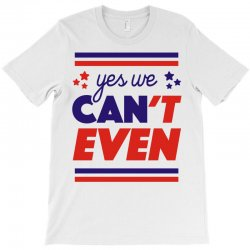 yes we can't even T-Shirt | Artistshot