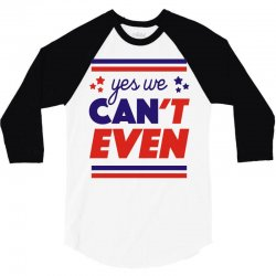 yes we can't even 3/4 Sleeve Shirt | Artistshot