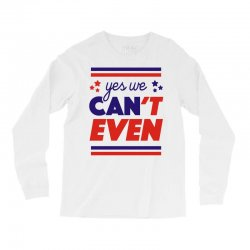 yes we can't even Long Sleeve Shirts | Artistshot