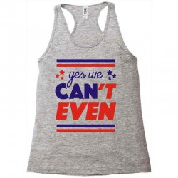 yes we can't even Racerback Tank | Artistshot