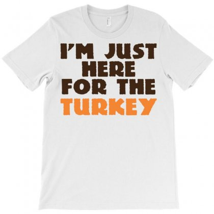 I'm Just Here For The Turkey T-shirt Designed By Sbm052017