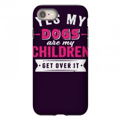 yes dogs are my children. get over it iPhone 8 Case | Artistshot