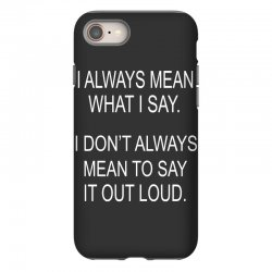 i always mean what i say iPhone 8 Case | Artistshot