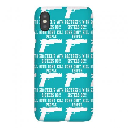 Guns Dont Kill People Brother With Sister Do Iphonex Case Designed By Killakam