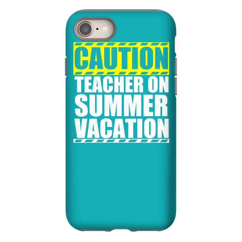 A Teachers Case Against Summer Vacation >> Custom Caution Teacher On Summer Vacation Iphone 8 Case By Mdk Art
