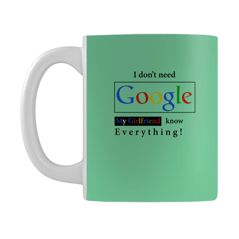 83a695212 I Don't Need Google My Girlfriend Knows Everything T Shirt Funny Tshirt Gift  For Him Mug