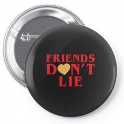 Friends Dont Lie Pin-back button | Artistshot