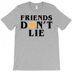 Friends Dont Lie T-Shirt | Artistshot