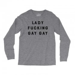 Lady Fucking Gay Gay Long Sleeve Shirts | Artistshot