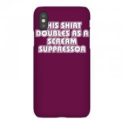 this shirt also doubles as a scream suppressor iPhoneX Case | Artistshot