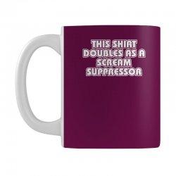 this shirt also doubles as a scream suppressor Mug | Artistshot