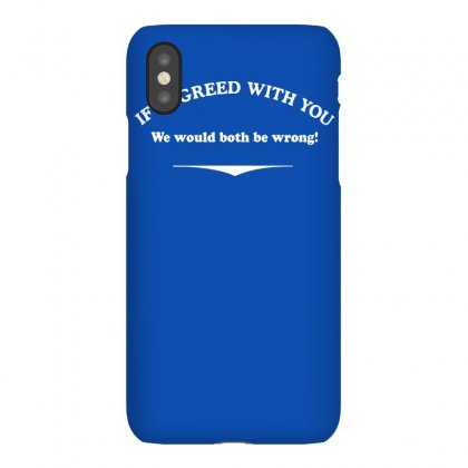 If I Agreed With You Iphonex Case Designed By Gematees