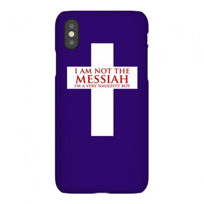 I'm Not The Messiah I'm A Very Naughty Boy Iphonex Case Designed By Gematees