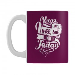 yes will but not today Mug | Artistshot