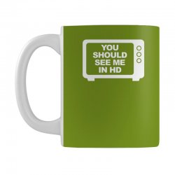 you should see me in hd Mug | Artistshot
