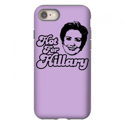 Hot For Hillary Iphone 8 Case Designed By Specstore