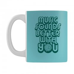 music sounds better with you Mug | Artistshot