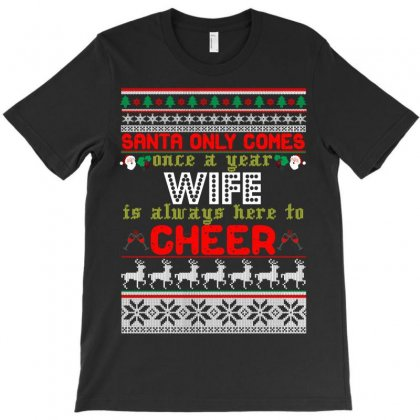 Santa Only Comes Once A Year Wife Is Always Here T-shirt Designed By Rardesign