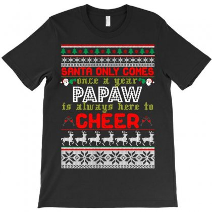 Santa Only Comes Once A Year Papaw Is Always Here To Cheer T-shirt Designed By Rardesign