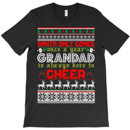 Santa Only Comes Once A Year Grandad Is Always Here To Cheer T-shirt Designed By Rardesign