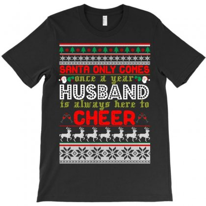 Santa Only Comes Once A Year Husband Is Always Here To Cheer T-shirt Designed By Rardesign