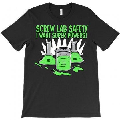 Screw Lab Safety I Want Super Powers T-shirt Designed By Fandysr88