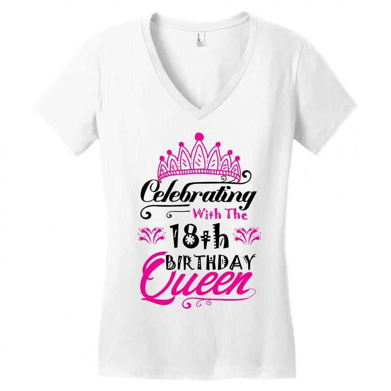b5c73c7d8 Custom Celebrating With The 18th Birthday Queen Women's V-neck T ...