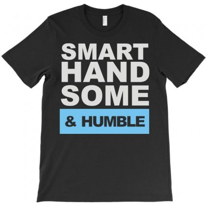 Smart, Handsome And Humble T-shirt Designed By Denz