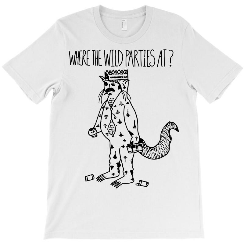 Where The Wild Parties At T-shirt | Artistshot