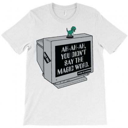 You Didn't Say The Magic Word T Rex T-shirt Designed By Irvandwi2