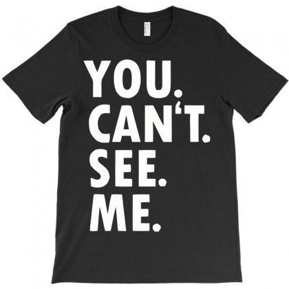 You Can't See Me T-shirt Designed By Irvandwi2