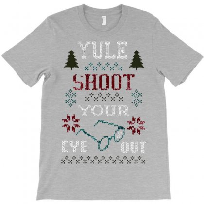 Yule Shoot Your Eye Out T-shirt Designed By Irvandwi2