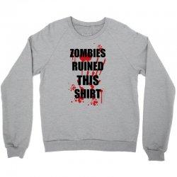zombies ruined this shirt funny soft t shirt horror zombie tee hallowe Crewneck Sweatshirt | Artistshot