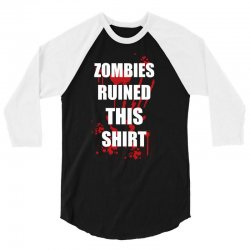 zombies ruined this shirt funny soft t shirt horror zombie tee hallowe 3/4 Sleeve Shirt | Artistshot