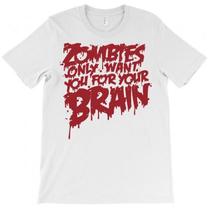 Zombies Only Want You For Your Brain T-shirt Designed By Irvandwi2