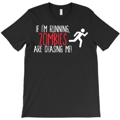 Zombies Chase Me T-shirt Designed By Irvandwi2