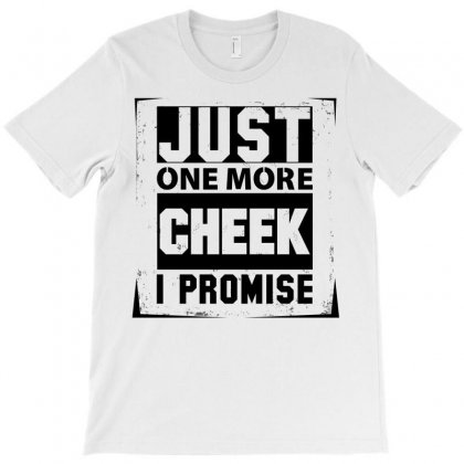 Just One More Cheek I Promise T-shirt Designed By Sabriacar