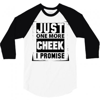 Just One More Cheek I Promise 3/4 Sleeve Shirt Designed By Sabriacar