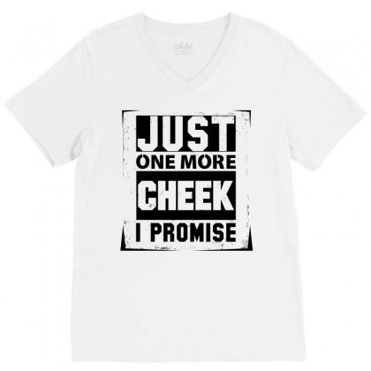 Just One More Cheek I Promise V-neck Tee Designed By Sabriacar