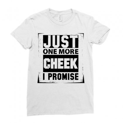 Just One More Cheek I Promise Ladies Fitted T-shirt Designed By Sabriacar