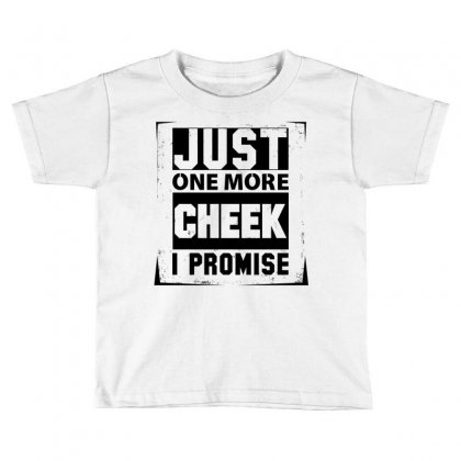 Just One More Cheek I Promise Toddler T-shirt Designed By Sabriacar