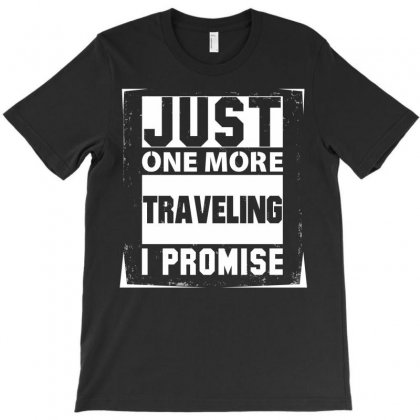 Just One More Traveling I Promise T-shirt Designed By Designbysebastian