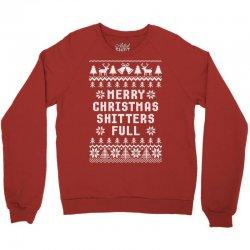 Merry Christmas Shitters Full Ugly Christmas Sweater Crewneck Sweatshirt Designed By Tshiart