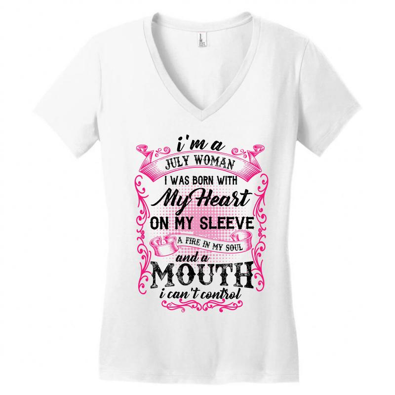 4ed76895a I'm An July Woman I Was Born With My Heart On My Sleeve Women's V-Neck  T-Shirt