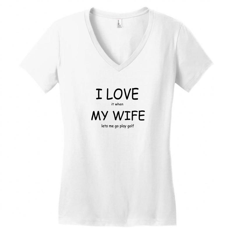 6a6aea9f Custom I Love It When My Wife Lets Me Go Play Golf Women's V-neck T ...