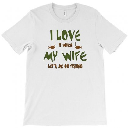 I Love It When My Wife Lets Me Go Fishing T-shirt Designed By Mdk Art
