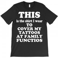 the shirt i wear to cover my tattoos, family dark T-Shirt | Artistshot