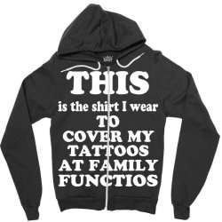 the shirt i wear to cover my tattoos, family dark Zipper Hoodie | Artistshot