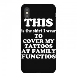 the shirt i wear to cover my tattoos, family dark iPhoneX Case | Artistshot